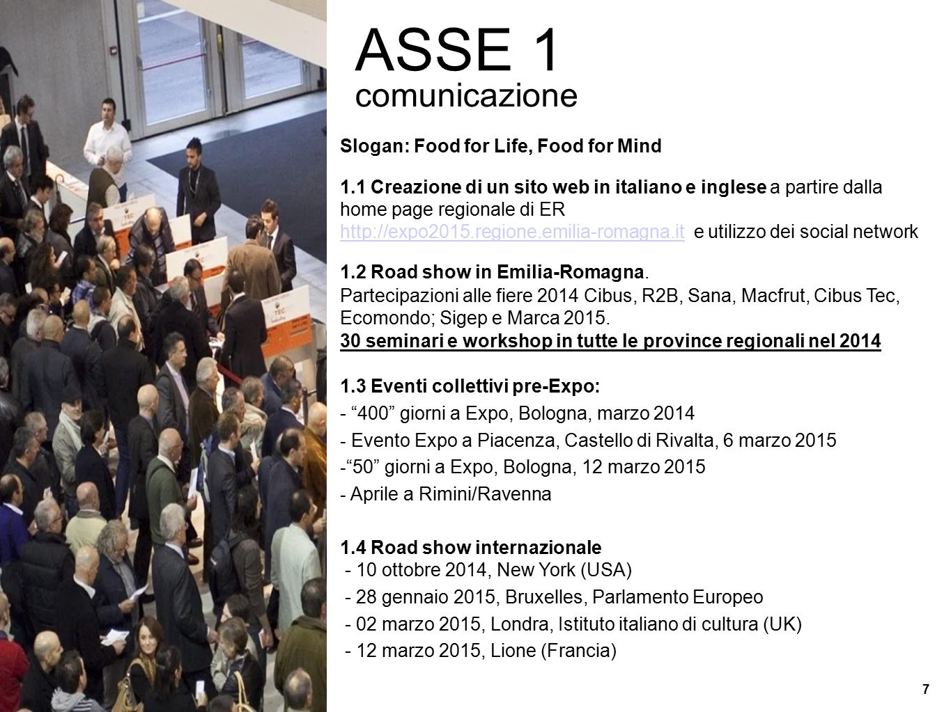 ASSE 1 comunicazione Slogan: Food for Life, Food for Mind