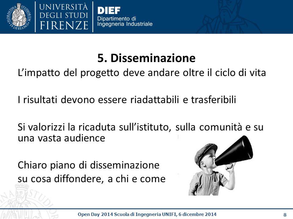 5. Disseminazione L'impatto del progetto deve andare oltre il ciclo di vita. I risultati devono essere riadattabili e trasferibili.