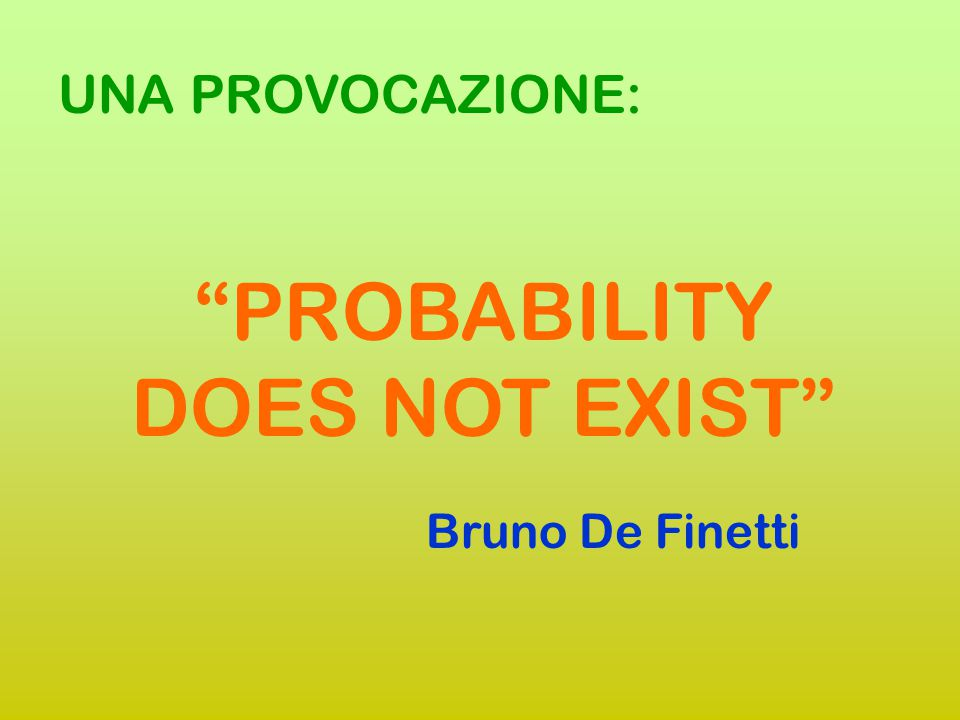 PROBABILITY DOES NOT EXIST