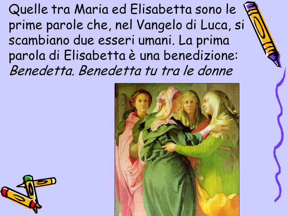 Quelle tra Maria ed Elisabetta sono le prime parole che, nel Vangelo di Luca, si scambiano due esseri umani.