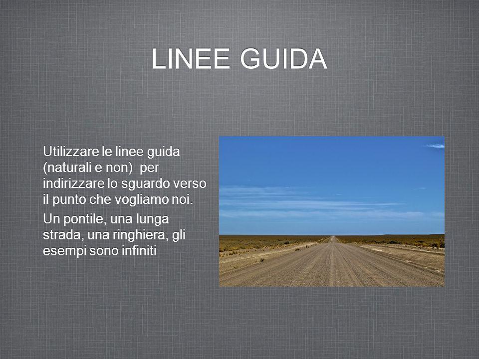 LINEE GUIDA Utilizzare le linee guida (naturali e non) per indirizzare lo sguardo verso il punto che vogliamo noi.