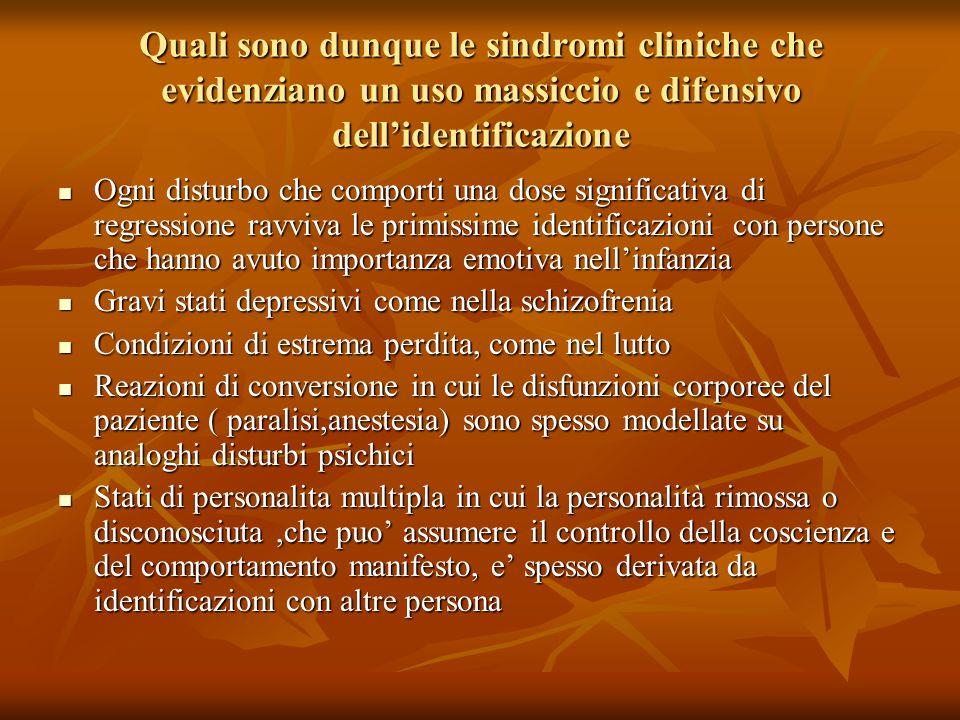 Quali sono dunque le sindromi cliniche che evidenziano un uso massiccio e difensivo dell'identificazione
