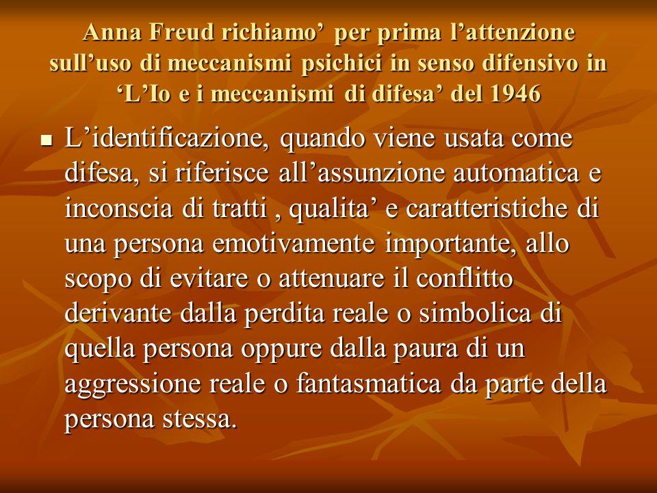 Anna Freud richiamo' per prima l'attenzione sull'uso di meccanismi psichici in senso difensivo in 'L'Io e i meccanismi di difesa' del 1946