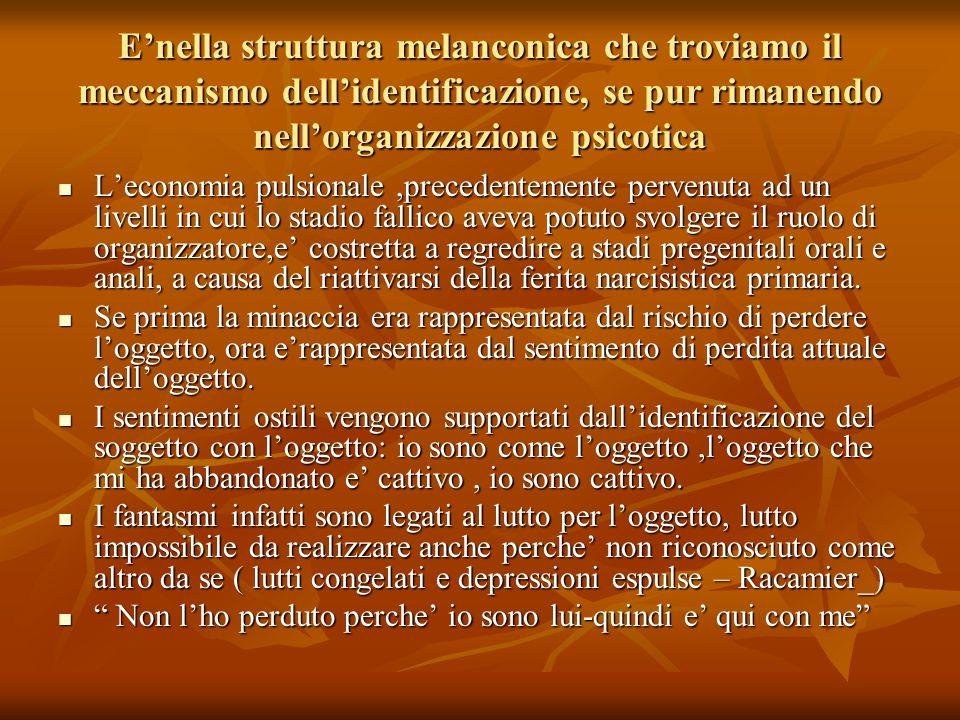 E'nella struttura melanconica che troviamo il meccanismo dell'identificazione, se pur rimanendo nell'organizzazione psicotica