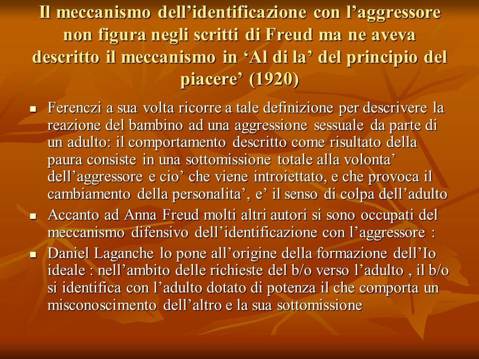 Il meccanismo dell'identificazione con l'aggressore non figura negli scritti di Freud ma ne aveva descritto il meccanismo in 'Al di la' del principio del piacere' (1920)