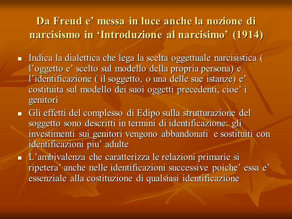 Da Freud e' messa in luce anche la nozione di narcisismo in 'Introduzione al narcisimo' (1914)