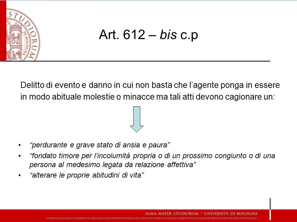 Art. 612 – bis c.p Delitto di evento e danno in cui non basta che l'agente ponga in essere.