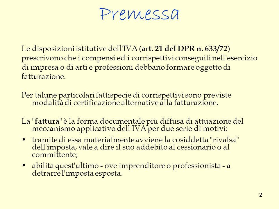 Premessa Le disposizioni istitutive dell IVA (art. 21 del DPR n. 633/72) prescrivono che i compensi ed i corrispettivi conseguiti nell esercizio.