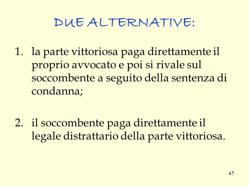DUE ALTERNATIVE: la parte vittoriosa paga direttamente il proprio avvocato e poi si rivale sul soccombente a seguito della sentenza di condanna;