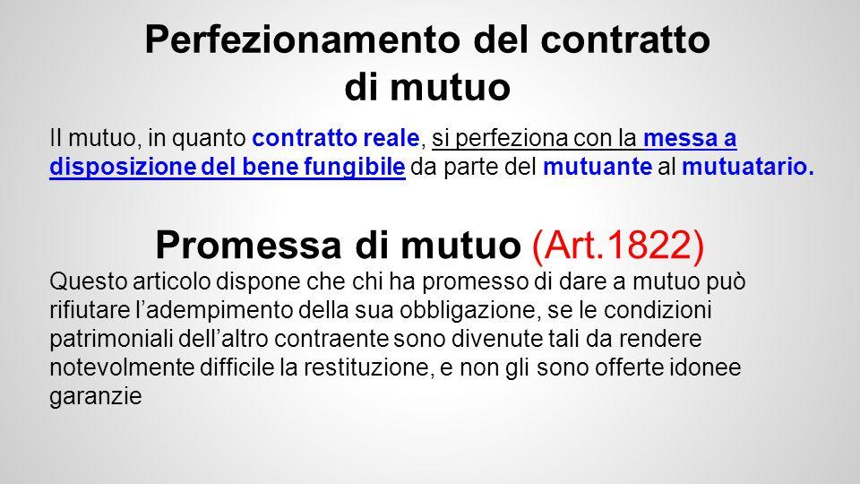 Perfezionamento del contratto di mutuo Promessa di mutuo (Art.1822)