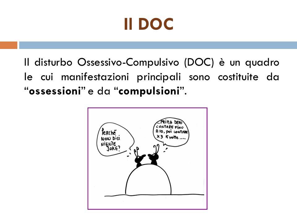 Il DOC Il disturbo Ossessivo-Compulsivo (DOC) è un quadro le cui manifestazioni principali sono costituite da ossessioni e da compulsioni .