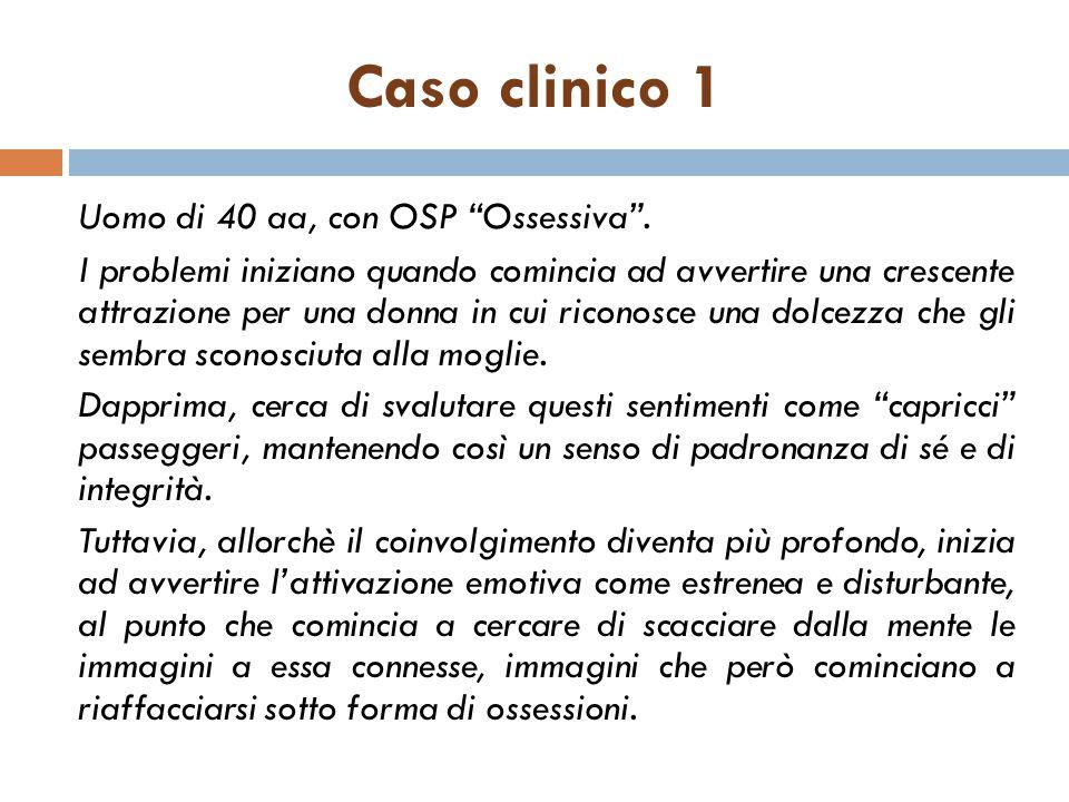 Caso clinico 1 Uomo di 40 aa, con OSP Ossessiva .