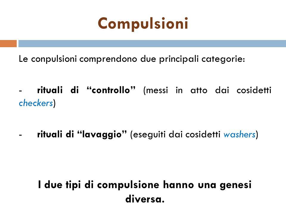 I due tipi di compulsione hanno una genesi diversa.