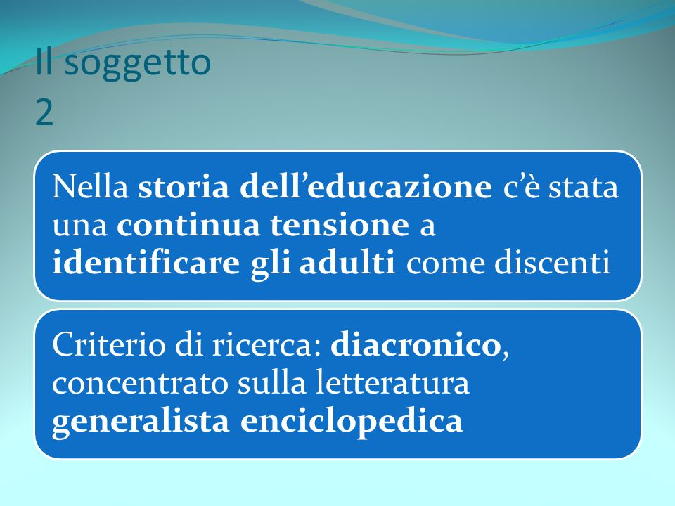 Il soggetto 2 Nella storia dell'educazione c'è stata una continua tensione a identificare gli adulti come discenti.