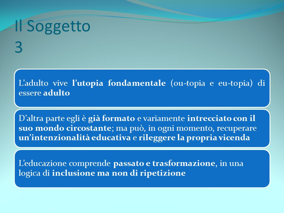 Il Soggetto 3 L'adulto vive l'utopia fondamentale (ou-topia e eu-topia) di essere adulto.