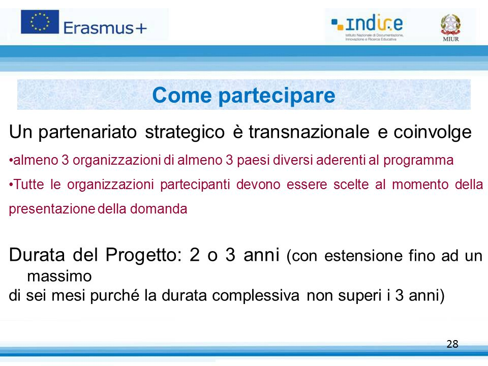 Come partecipare Un partenariato strategico è transnazionale e coinvolge. almeno 3 organizzazioni di almeno 3 paesi diversi aderenti al programma.