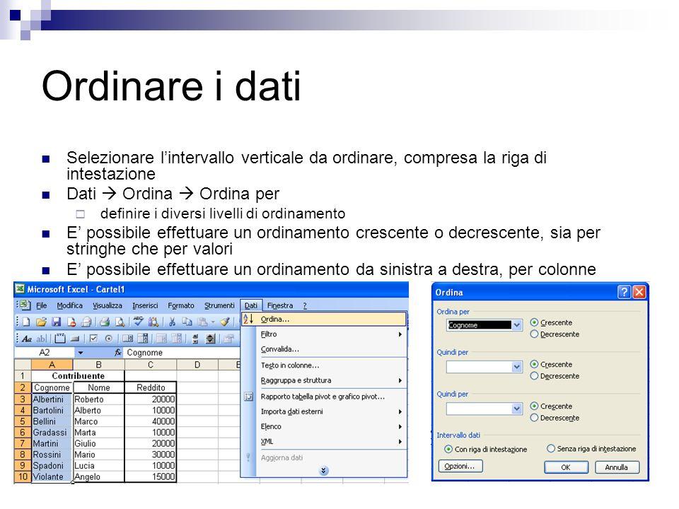 Ordinare i dati Selezionare l'intervallo verticale da ordinare, compresa la riga di intestazione. Dati  Ordina  Ordina per.