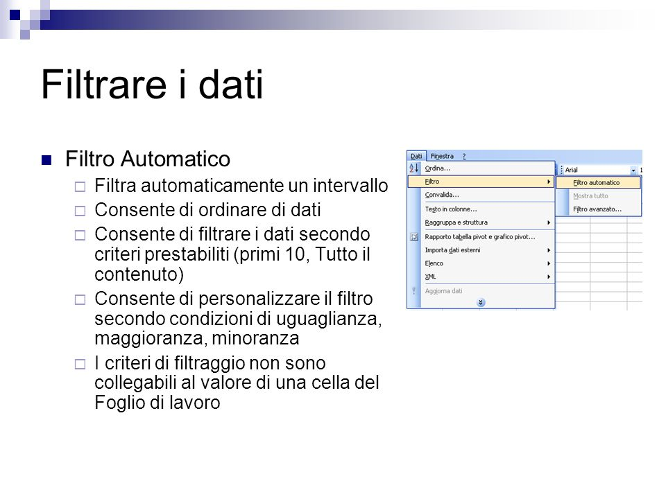 Filtrare i dati Filtro Automatico Filtra automaticamente un intervallo
