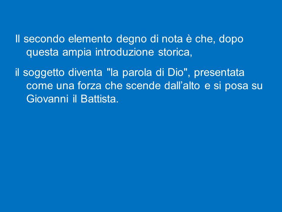Il secondo elemento degno di nota è che, dopo questa ampia introduzione storica, il soggetto diventa la parola di Dio , presentata come una forza che scende dall'alto e si posa su Giovanni il Battista.