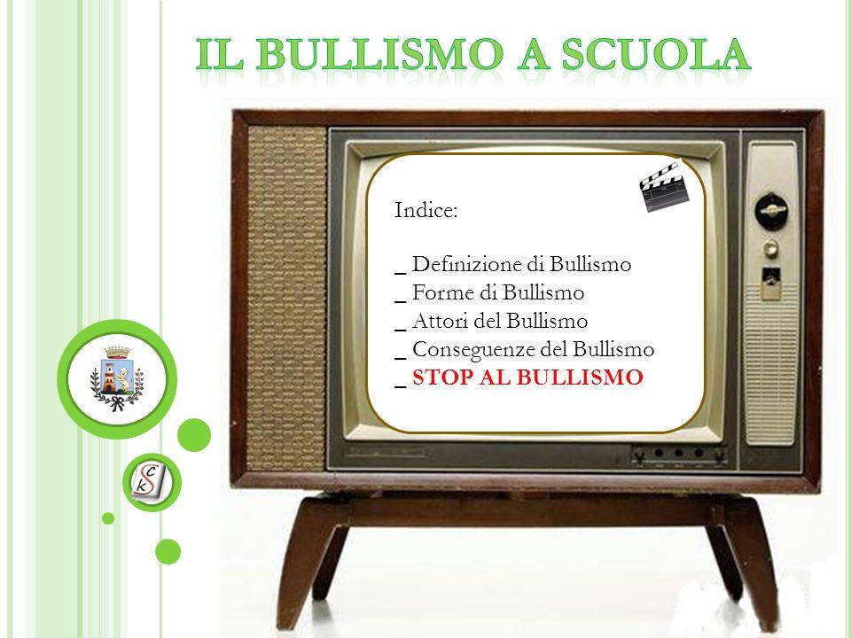 Il Bullismo a scuola Indice: _ Definizione di Bullismo
