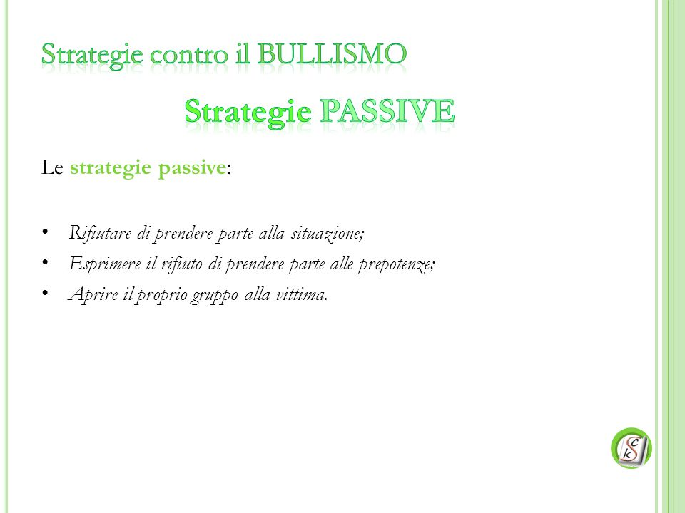 Strategie PASSIVE Strategie contro il BULLISMO Le strategie passive: