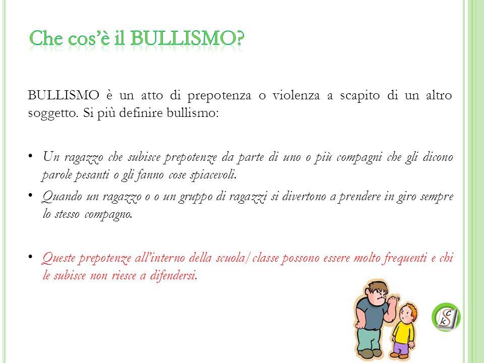 Che cos'è il BULLISMO BULLISMO è un atto di prepotenza o violenza a scapito di un altro soggetto. Si più definire bullismo: