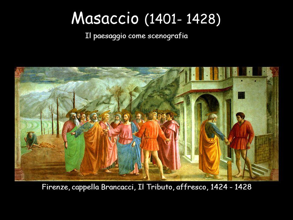 Masaccio (1401- 1428) Il paesaggio come scenografia