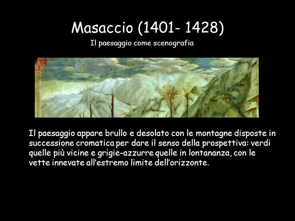 Masaccio (1401- 1428) Il paesaggio come scenografia.