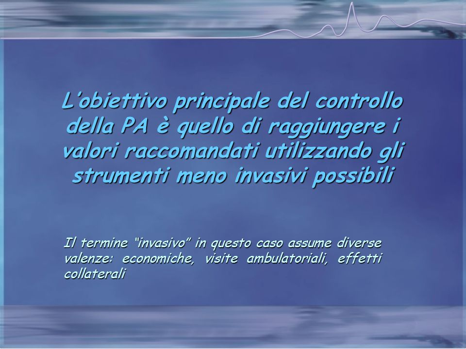L'obiettivo principale del controllo della PA è quello di raggiungere i valori raccomandati utilizzando gli strumenti meno invasivi possibili