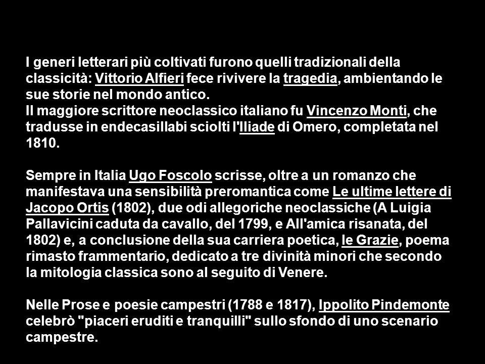 I generi letterari più coltivati furono quelli tradizionali della classicità: Vittorio Alfieri fece rivivere la tragedia, ambientando le sue storie nel mondo antico.