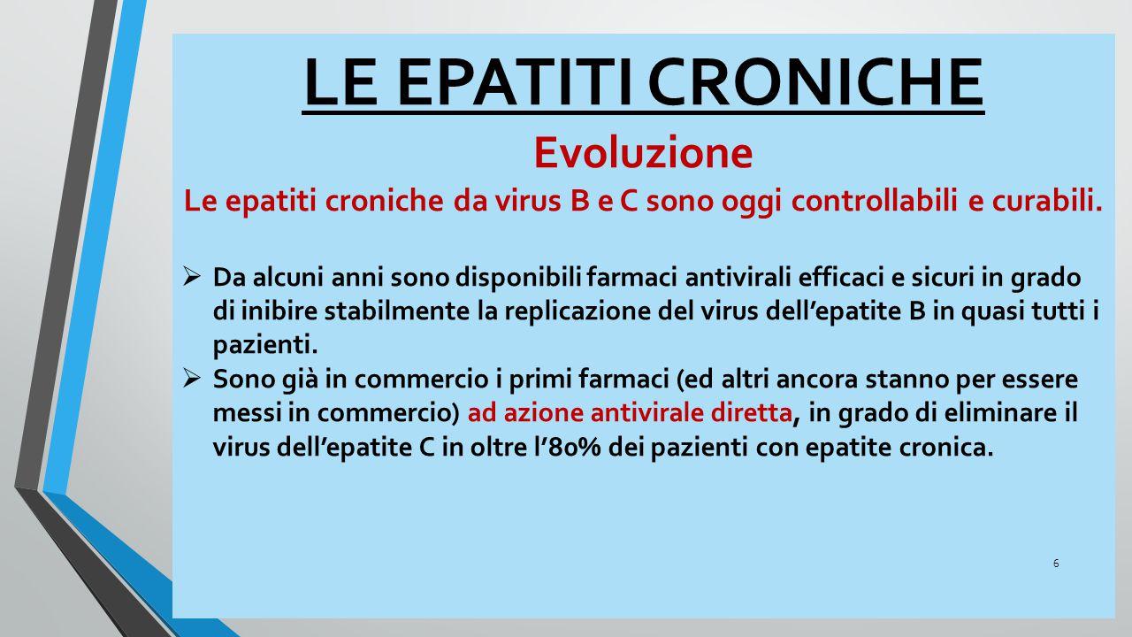 Le epatiti croniche da virus B e C sono oggi controllabili e curabili.