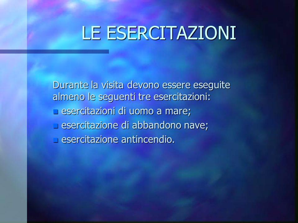 LE ESERCITAZIONI Durante la visita devono essere eseguite almeno le seguenti tre esercitazioni: esercitazioni di uomo a mare;