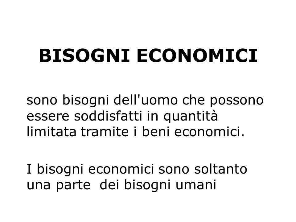 BISOGNI ECONOMICI sono bisogni dell uomo che possono essere soddisfatti in quantità limitata tramite i beni economici.