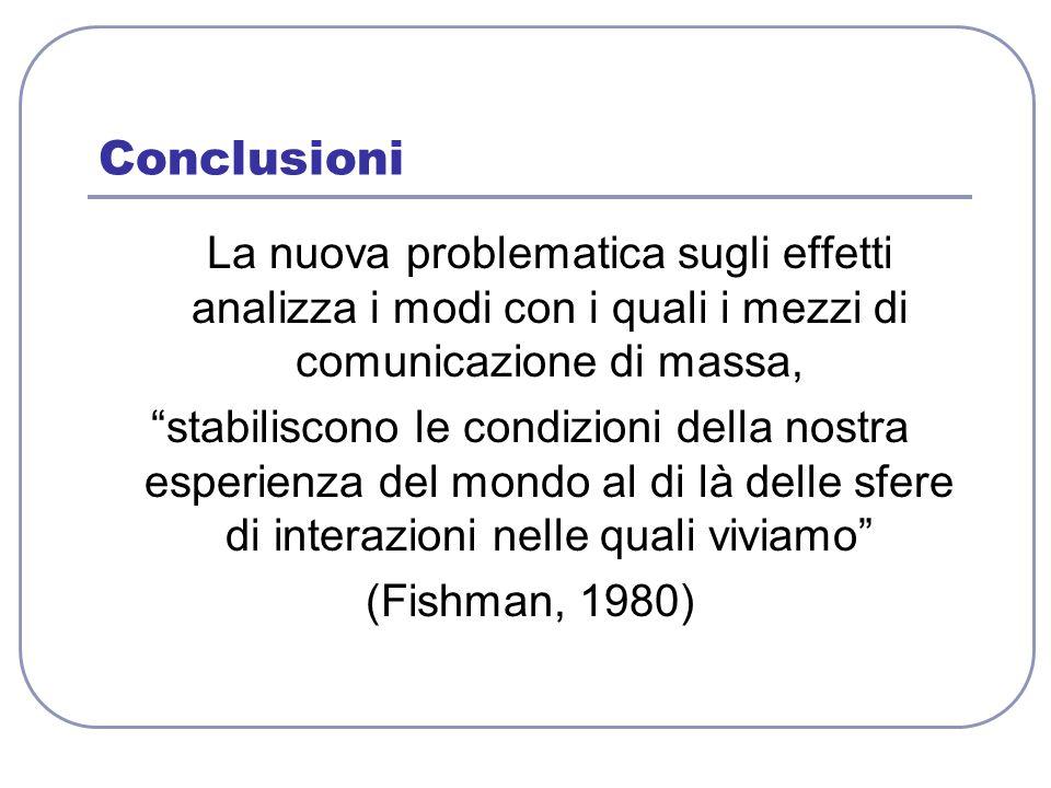 Conclusioni La nuova problematica sugli effetti analizza i modi con i quali i mezzi di comunicazione di massa,