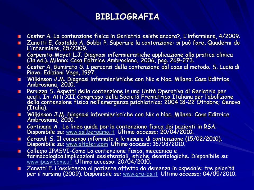 BIBLIOGRAFIA Cester A. La contenzione fisica in Geriatria esiste ancora , L'infermiere, 4/2009.