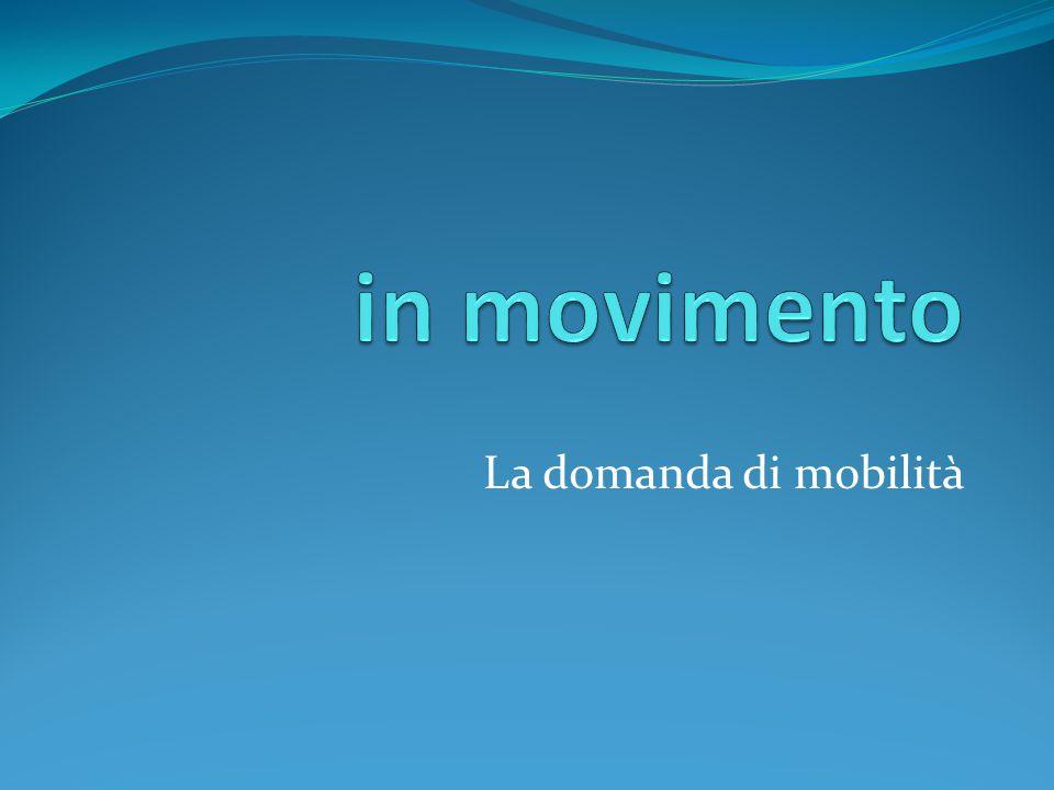 in movimento La domanda di mobilità