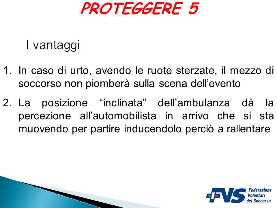 PROTEGGERE 5 I vantaggi. In caso di urto, avendo le ruote sterzate, il mezzo di soccorso non piomberà sulla scena dell'evento.