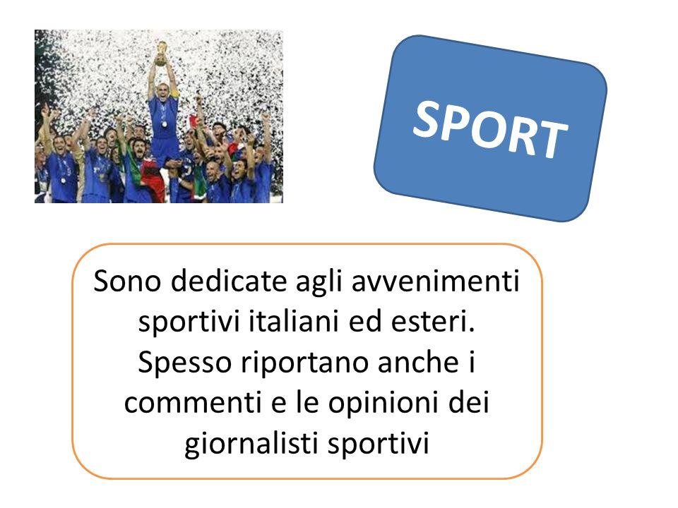 SPORT Sono dedicate agli avvenimenti sportivi italiani ed esteri.