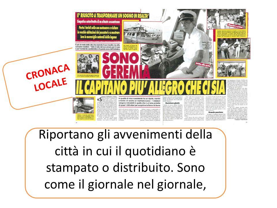 CRONACA LOCALE Riportano gli avvenimenti della città in cui il quotidiano è stampato o distribuito.