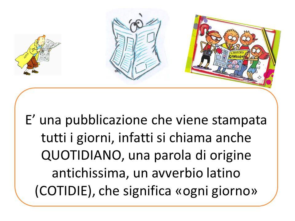 E' una pubblicazione che viene stampata tutti i giorni, infatti si chiama anche QUOTIDIANO, una parola di origine antichissima, un avverbio latino (COTIDIE), che significa «ogni giorno»