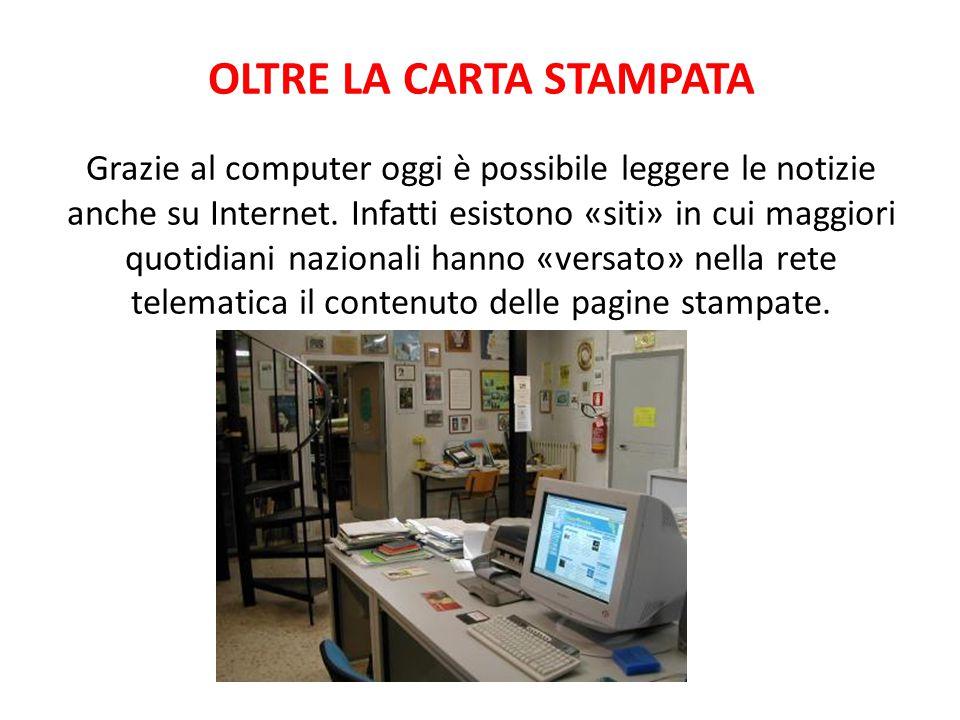 OLTRE LA CARTA STAMPATA Grazie al computer oggi è possibile leggere le notizie anche su Internet.