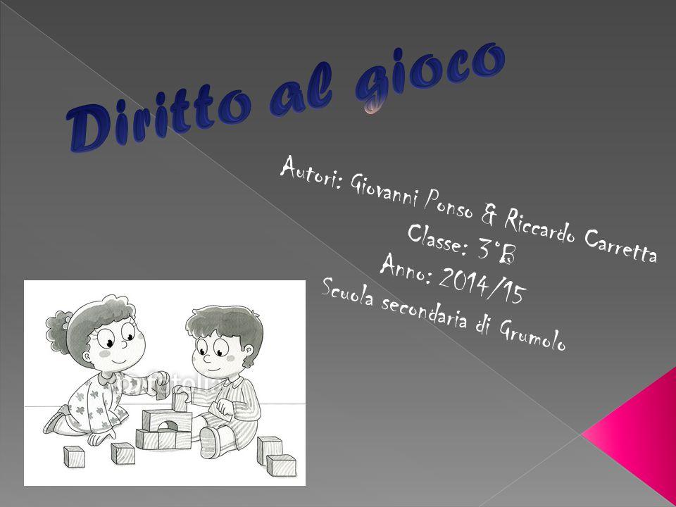Diritto al gioco Autori: Giovanni Ponso & Riccardo Carretta
