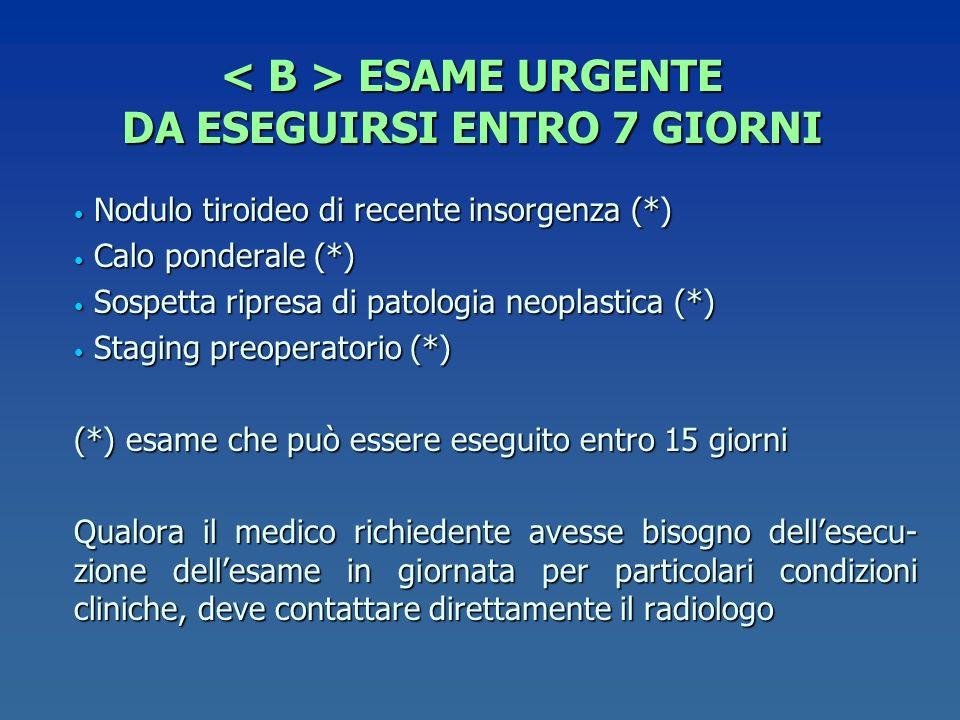 < B > ESAME URGENTE DA ESEGUIRSI ENTRO 7 GIORNI
