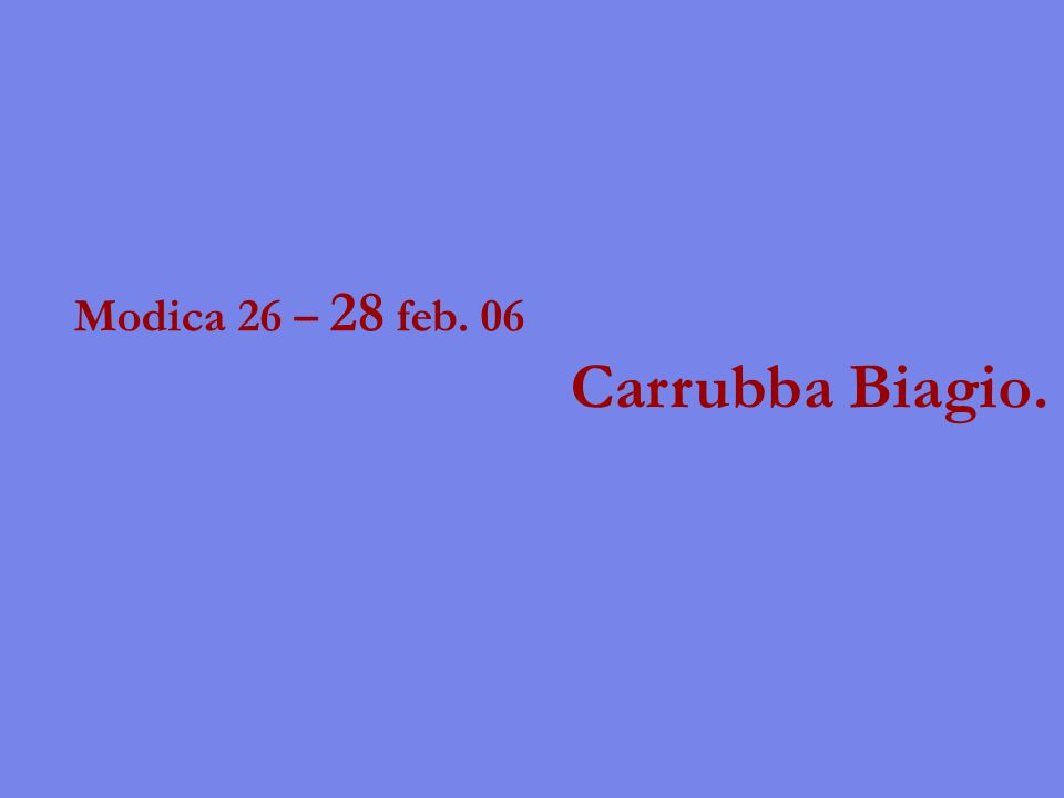 Modica 26 – 28 feb. 06 Carrubba Biagio.