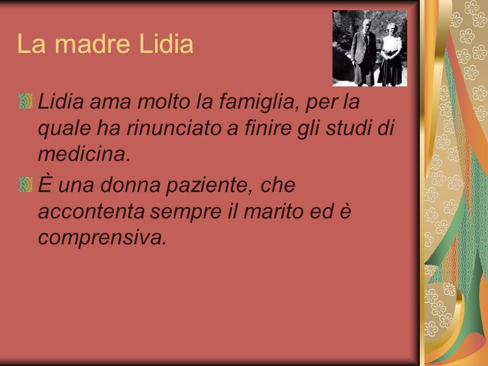 La madre Lidia Lidia ama molto la famiglia, per la quale ha rinunciato a finire gli studi di medicina.