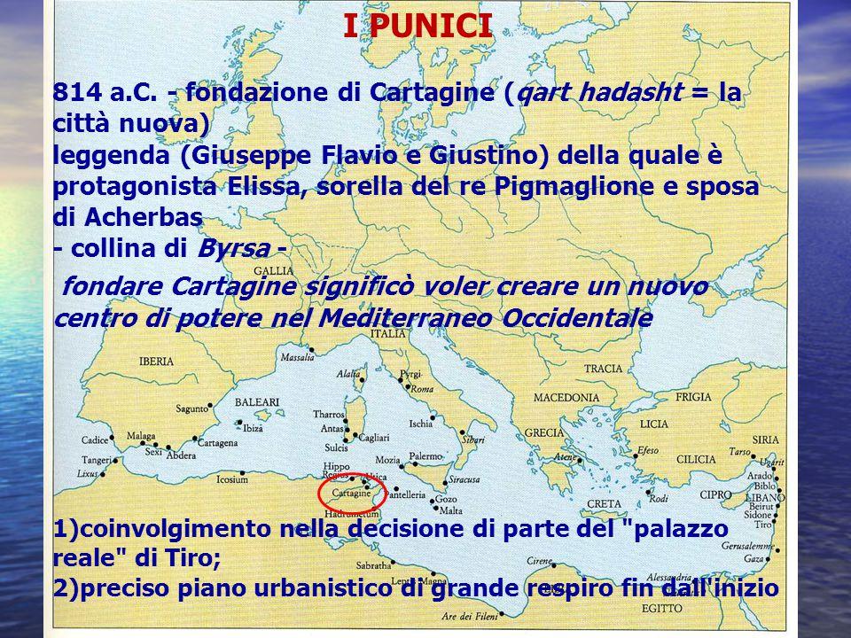 I PUNICI 814 a.C. - fondazione di Cartagine (qart hadasht = la città nuova)
