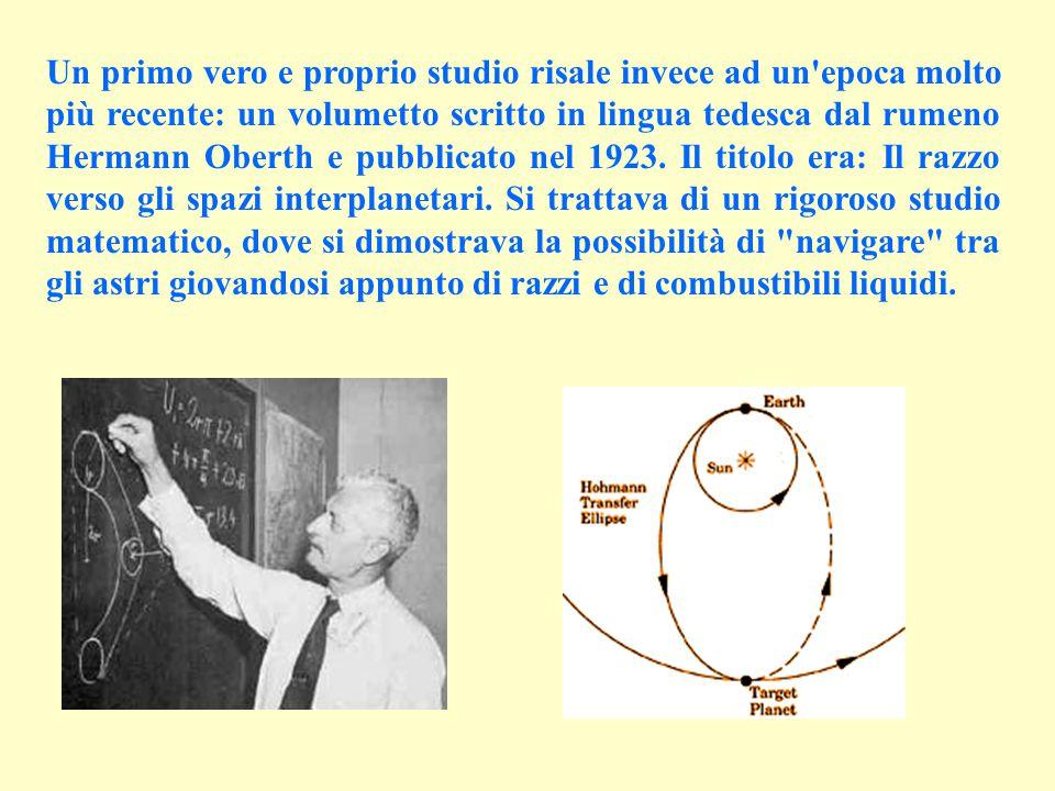 Un primo vero e proprio studio risale invece ad un epoca molto più recente: un volumetto scritto in lingua tedesca dal rumeno Hermann Oberth e pubblicato nel 1923.