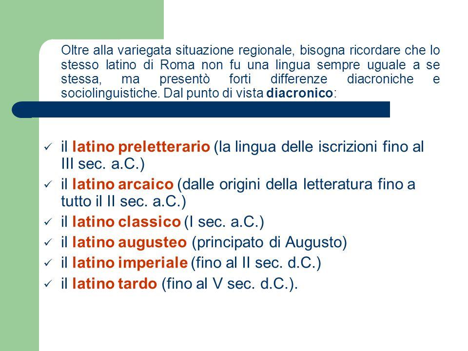 Oltre alla variegata situazione regionale, bisogna ricordare che lo stesso latino di Roma non fu una lingua sempre uguale a se stessa, ma presentò forti differenze diacroniche e sociolinguistiche. Dal punto di vista diacronico: