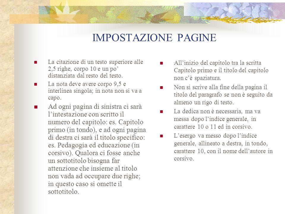 IMPOSTAZIONE PAGINE La citazione di un testo superiore alle 2,5 righe, corpo 10 e un po' distanziata dal resto del testo.