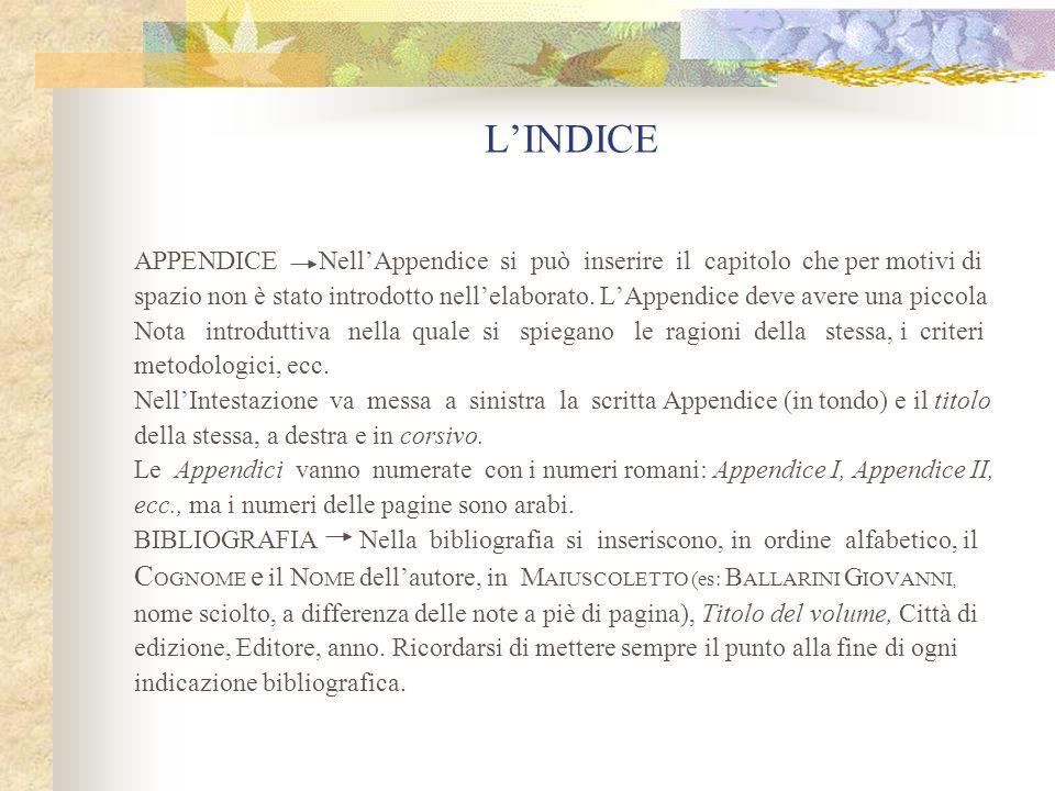 L'INDICE APPENDICE Nell'Appendice si può inserire il capitolo che per motivi di.